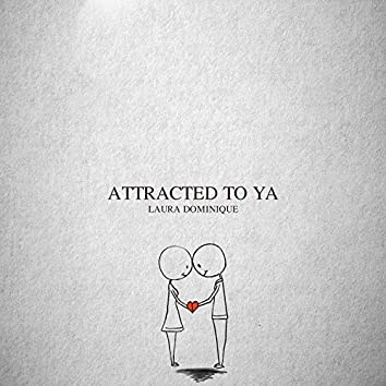 Attracted to Ya