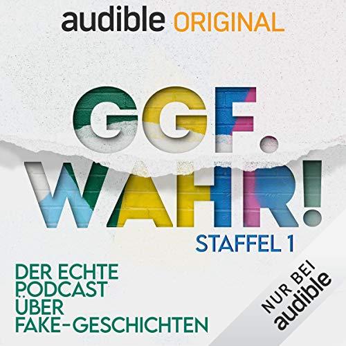 Ggf. wahr! Der echte Podcast über Fake-Geschichten: Staffel 1 (Original Podcast) Titelbild