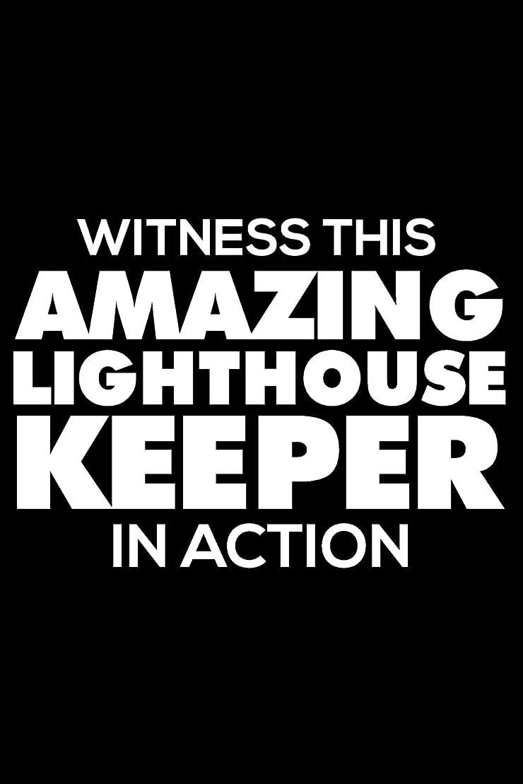 気分が悪いペチュランス逃げるWitness This Amazing Lighthouse Keeper In Action: 6x9 Notebook, Ruled, Funny Writing Notebook, Journal For Work, Daily Diary, Planner, Organizer for Lighthouse Keepers