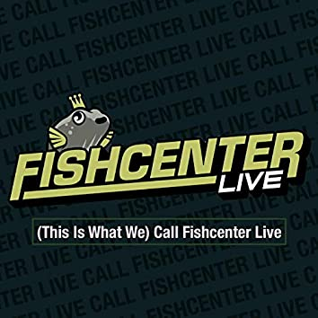 (This Is What We) Call Fishcenter Live