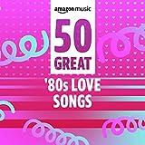 50 Great '80s Love Songs