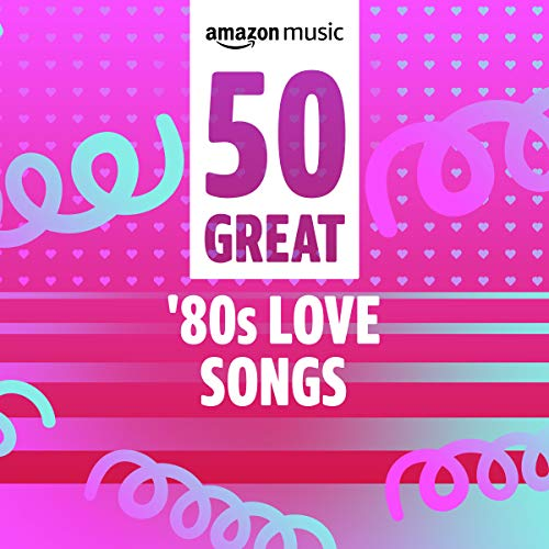 50 Great '80s Love Songs