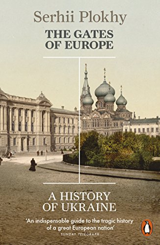 The Gates Of Europe: A History Of Ukraine (Penguin Press)