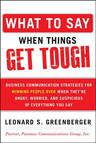 Compare Textbook Prices for What to Say When Things Get Tough: Business Communication Strategies for Winning People Over When They're Angry, Worried and Suspicious of Everything You Say 1 Edition ISBN 9780071806435 by Greenberger, Leonard