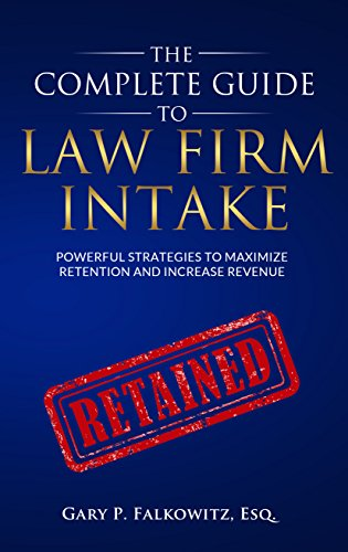 The Complete Guide to Law Firm Intake: Powerful Strategies to Maximize Retention and Increase Revenue (English Edition)
