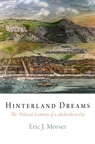 Hinterland Dreams: The Political Economy of a Midwestern City (American Business, Politics, and Society)