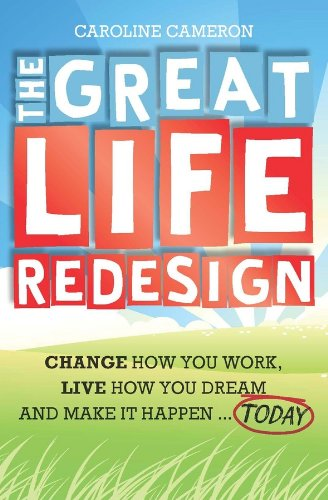 Book: The Great Life Redesign - Change How You Work, Live How You Dream and Make It Happen ... Today by Caroline Cameron