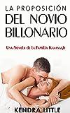 La Proposición del Novio Billonario: Una Novela de la Familia Kavanagh