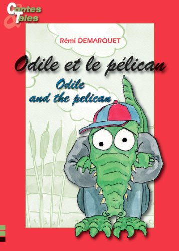 Odile and the pelican/Odile et le pélican: Tales in English and French (Bilingual Tales for Children Book 9) (English Edition) PDF Books