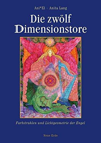 Die zwölf Dimensionstore: Farbstrahlen und Lichtgeometrie der Engel