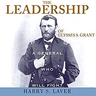 The Leadership of Ulysses S. Grant     A General Who Will Fight              By:                                                                                                                                 Harry S. Laver                               Narrated by:                                                                                                                                 J. Scott Bennett                      Length: 6 hrs and 48 mins     17 ratings     Overall 4.4