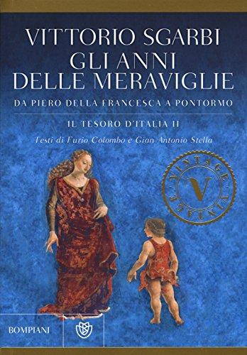 Gli anni delle meraviglie. Da Piero della Francesca a Pontormo. Il tesoro d'Italia. Ediz. illustrata (Vol. 2)