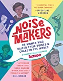 Noisemakers: 25 Women Who Raised Their Voices...