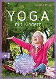 Yoga mit Kindern: Zum Auspowern, Entspannen und Runterkommen - Sabina Pilguj