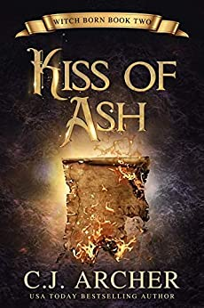 Kiss Of Ash (Witch Born Book 2) by [C.J. Archer]