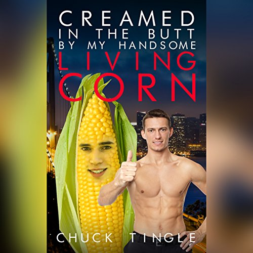 Creamed In the Butt by My Handsome Living Corn audiobook cover art