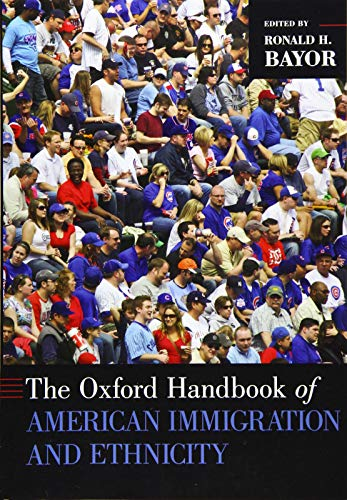 Compare Textbook Prices for Oxford Handbook of American Immigration and Ethnicity OXFORD HANDBOOKS SERIES 1 Edition ISBN 9780197529911 by Bayor, Ronald H.