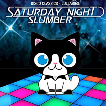 Saturday Night Slumber: Disco Classics & Lullabies