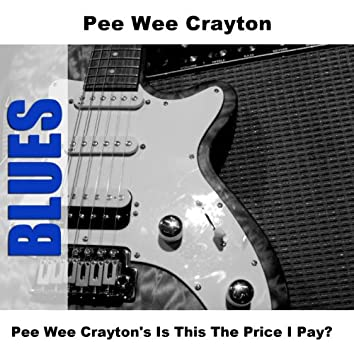 Pee Wee Crayton's Is This The Price I Pay?