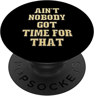 Ain`t Nobody Got Time For That Funny Saying Pop Socket