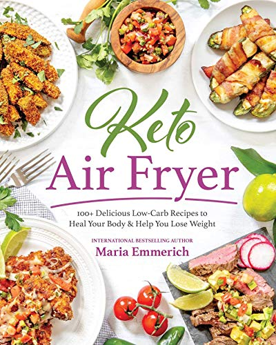 Keto Air Fryer: 100+ Delicious Low-Carb Recipes to Heal Your Body & Help You Lose Weight (English Edition)