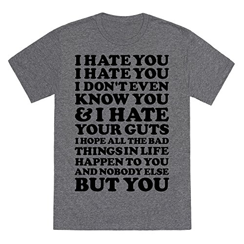 LookHUMAN I Hate You I Hate You I Don't Even Know You and I Hate You Heathered Gray Small Mens/Unisex Fitted Triblend Tee