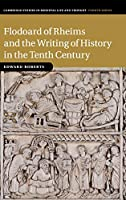 Flodoard of Rheims and the Writing of History in the Tenth Century (Cambridge Studies in Medieval Life and Thought: Fourth Series, Series Number 113)