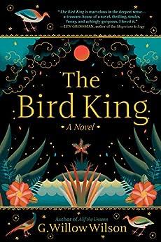 The Bird King: A Novel by [G. Willow Wilson]