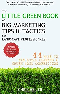 The Little Green Book of Big Marketing Tips & Tactics for Landscape Professionals