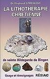 La lithothérapie chrétienne de sainte Hildegarde de Bingen. Usages et témoignages