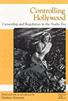 Controlling Hollywood: Censorship and Regulation in the Studio Era (Depth of Field Series)