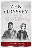 Zen Odyssey: The Story of Sokei-an, Ruth Fuller Sasaki, and the Birth of Zen in America