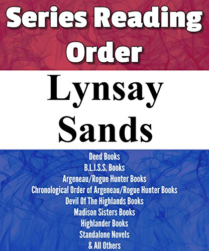 LYNSAY SANDS: SERIES READING ORDER: ARGENEAU/ROGUE HUNTER BOOKS, DEED BOOKS, BLISS BOOKS, DEVIL OF THE HIGHLANDS BOOKS, MADISON SISTER BOOKS, HIGHLANDER BOOKS & OTHERS BY LYNSAY SANDS