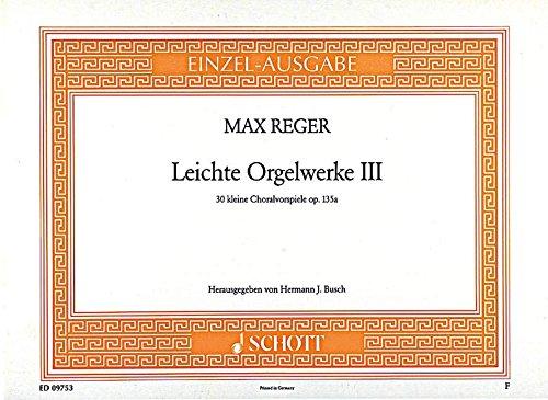 Leichte Orgelwerke: 30 kleine Choralvorspiele. Band 3. op. 135a. Orgel. (Edition Schott Einzelausgabe)