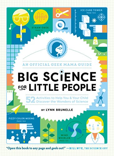 Big Science for Little People: 52 Activities to Help You & Your Child Discover the Wonders of Scienc