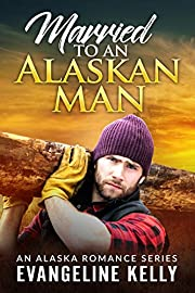 Married to an Alaskan Man (An Alaska Romance Series Book 1)