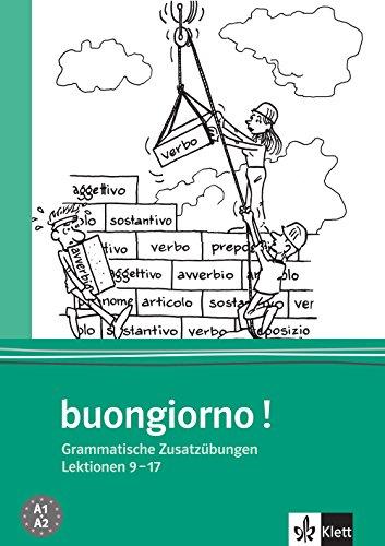 buongiorno! Neuausgabe, Grammatische Zusatzübungen zum Lehrbuch, Lektionen 9-17 (Buongiorno! / Italienisch für Anfänger, Band 2)