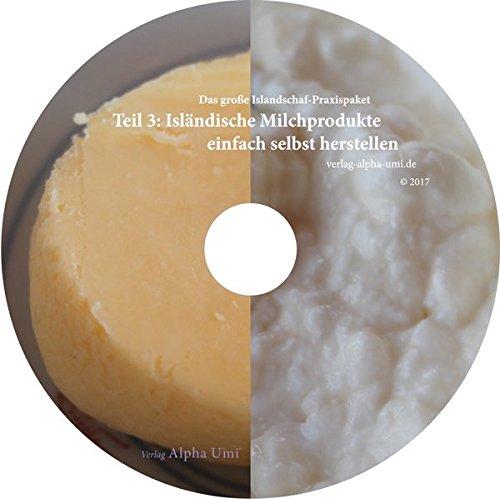Isländische Milchprodukte einfach selbst herstellen: Das große Islandschaf-Praxispaket, Teil 3