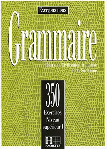 350 Exercices. Grammaire. Niveau Supérieur 1. Livre De L'Élève: 350 exercices de grammaire - livre de l'eleve - niveau sup\: Vol. 1 (Exercons-Nous)