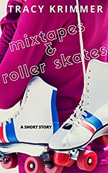 Mixtapes & Roller Skates by [Tracy Krimmer]