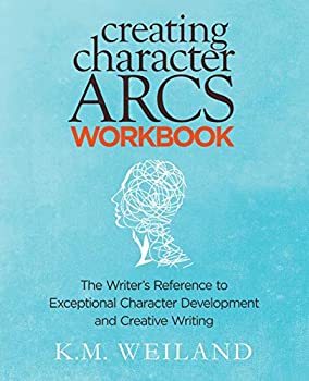 Creating Character Arcs Workbook  The Writer s Reference to Exceptional Character Development and Creative Writing  Helping Writers Become Authors   Volume 8