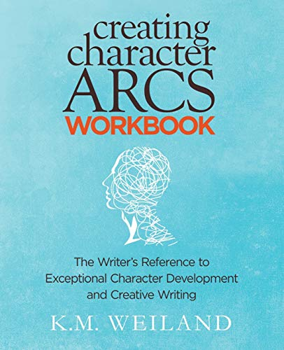 Creating Character Arcs Workbook: The Writer