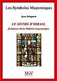 Le mythe d'Hiram, fondateur de la maîtrise maçonnique (Symboles Maçonnique) - Format Kindle - 9782355992773 - 6,49 €