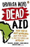 Dead Aid: Why aid is not working and how there is another way for Africa - Dambisa Moyo