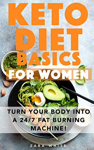 Keto Diet Basics For Women: Your quick & Easy guide to understanding the truly transforming Keto Diet. Turn your body into a 24/7 fat burning machine! (English Edition)
