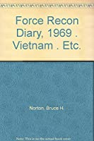 Force Recon Diary, 1969: The Riveting, True-to-Life Account of Survival and Death in One of the Most Highly Skilled Units in Vietnam by Major Bruce H. Norton(1991-03-31)