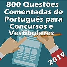 800 Questões Comentadas de Português para Concursos e Vestibulares: Seja aprovado! - Atualizado até Março de 2019 por [Editora PESAFRA]