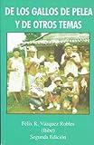 De Los Gallos de Pelea y de Otros Temas by Felix R. Vazquez Robles (2009) Paperback