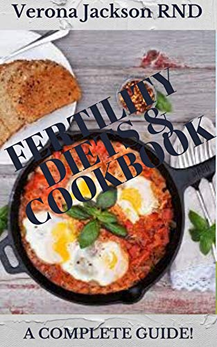 FERTILITY DIETS & COOKBOOK: A COMPLETE GUIDE!