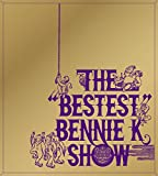 "THE ""BESTEST"" BENNIE K SHOW"